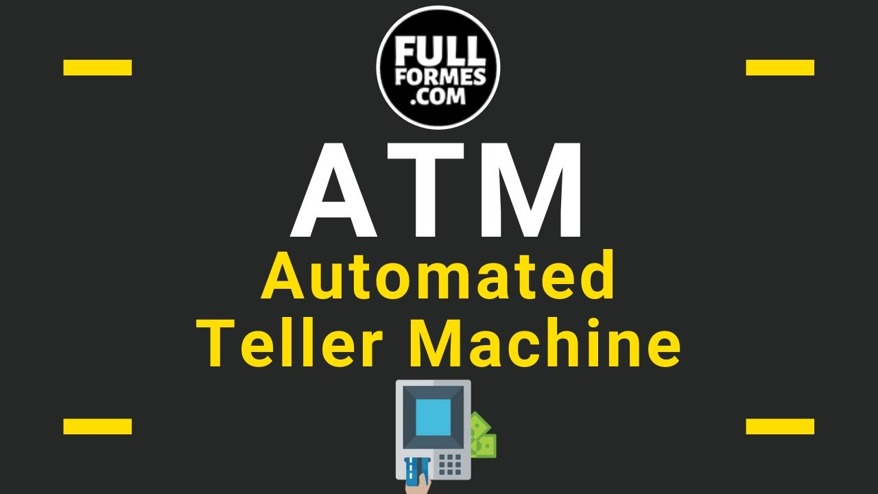 ATM Full Form is Automated Teller Machine