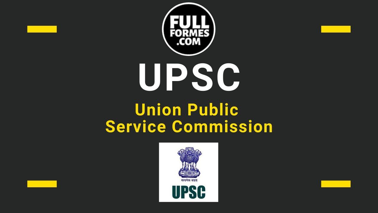 UPSC Full form is Union Public Service Commission